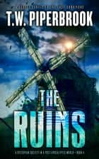 The Ruins 4 - A Dystopian Society in a Post-Apocalyptic World ebook by T.W. Piperbrook