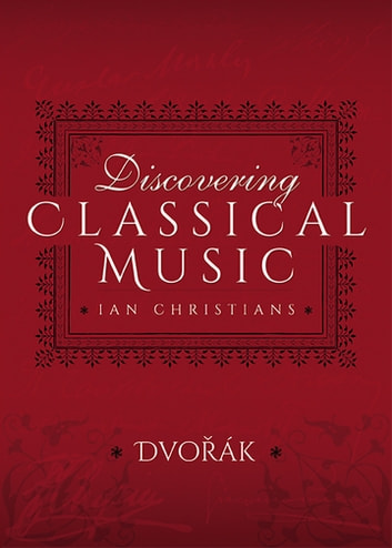 Discovering Classical Music: Dvorák ebook by Ian Christians