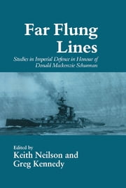 Far-flung Lines - Studies in Imperial Defence in Honour of Donald Mackenzie Schurman ebook by Greg Kennedy,Keith Neilson