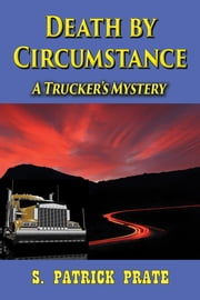 Death by Circumstance (A Trucker's Mystery) ebook by S Patrick Prate