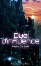 Duel d'influence ebook by Tesha Garisaki