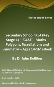 Secondary School 'KS4 (Key Stage 4) – 'GCSE' - Maths – Polygons, Tessellations and Symmetry – Ages 14-16' eBook ebook by Dr John Kelliher