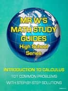 INTRODUCTION TO CALCULUS - 101 COMMON PROBLEMS - INCLUDING MR W'S EASY TO FOLLOW STEP BY STEP SOLUTIONS ebook by Dennis Weichman