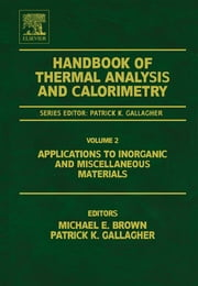 Handbook of Thermal Analysis and Calorimetry - Applications to inorganic and miscellaneous materials ebook by Michael E. Brown,Patrick K. Gallagher