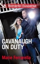Cavanaugh on Duty (Mills & Boon Romantic Suspense) (Cavanaugh Justice, Book 24) ebook by Marie Ferrarella