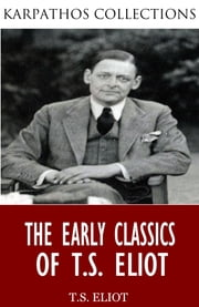 The Early Classics of T.S. Eliot ebook by T.S. Eliot