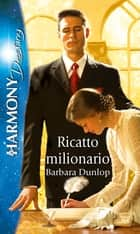 Ricatto milionario ebook by Barbara Dunlop