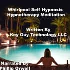 Whirlpool Deepener Self Hypnosis Hypnotherapy Meditation audiobook by Key Guy Technology LLC