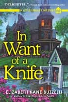 In Want of a Knife - A Little Library Mystery ebook by Elizabeth Kane Buzzelli