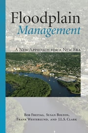 Floodplain Management - A New Approach for a New Era ebook by Bob Freitag,Susan Bolton,Frank Westerlund,Julie Clark