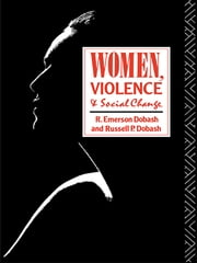 Women, Violence and Social Change ebook by R. Emerson Dobash,Russell P. Dobash