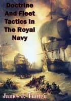 Doctrine And Fleet Tactics In The Royal Navy ebook by James J. Tritten