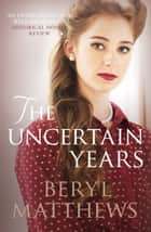 The Uncertain Years ebook by Beryl Matthews