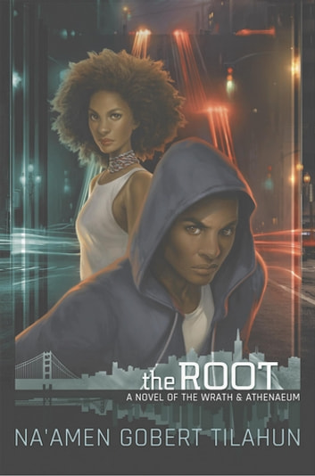 The Root - A Novel of The Wrath & Athenaeum ebook by Na'amen Tilahun