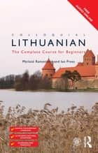 Colloquial Lithuanian - The Complete Course for Beginners ebook by Ian Press, Meilut? Ramonien?
