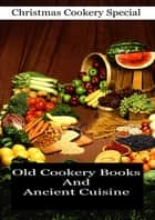 Old Cookery Books And Ancient Cuisine eBook by W. Carew Hazlitt