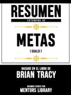 Resumen Extendido De Metas (Goals!) - Basado En El Libro De Brian Tracy ebook by Mentors Library