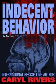 Indecent Behavior - A Novel ebook by Caryl Rivers