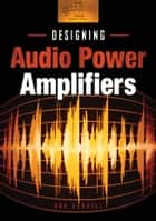 Designing Audio Power Amplifiers ebook by Bob Cordell