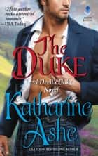 The Duke - A Devil's Duke Novel ebook by Katharine Ashe