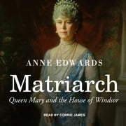 Matriarch - Queen Mary and the House of Windsor audiobook by Anne Edwards