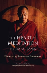The Heart of Meditation - Discovering Innermost Awareness ebook by H.H. the Fourteenth Dalai Lama,Jeffrey Hopkins