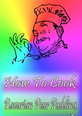 How To Cook Bavarian Pear Pudding ebook by Cook & Book