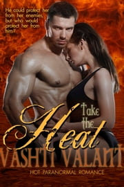 Take The Heat - A Hot Paranormal Romance ebook by Vashti Valant