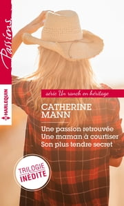 Un ranch en héritage - Une passion retrouvée - Une maman à courtiser - Son plus tendre secret eBook by Catherine Mann