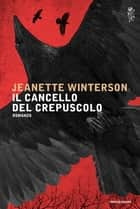Il cancello del crepuscolo ebook by Jeanette Winterson