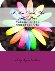 I Am Rich; Yet Still Poor Volume 4 The Numinous One ebook by Kerry Lynn Cochran