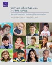 Early and School-Age Care in Santa Monica - Current System, Policy Options, and Recommendations ebook by Ashley Pierson,Lynn A. Karoly,Gail L. Zellman,Megan K. Beckett