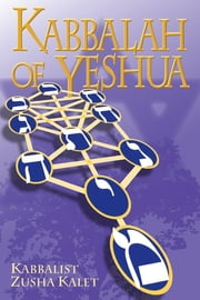 Kabbalah of Yeshua ebook by Zusha Kalet