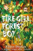Fire Girl, Forest Boy eBook by Chloe Daykin