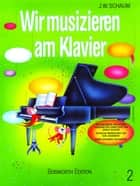 Wir Musizieren Am Klavier Bd.2 ebook by JohnW. Schaum