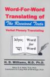 Word-For-Word Translating of The Received Texts, Verbal Plenary Translating ebook by Williams, H. D.