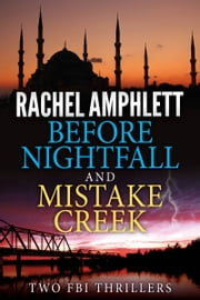 Two FBI Thrillers: Before Nightfall and Mistake Creek - A high-octane box set for fans of Sandra Brown and Heather Graham ebook by Rachel Amphlett