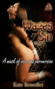 Wages of Sin: A mask of vice and perversion ebook by Kate Benedict