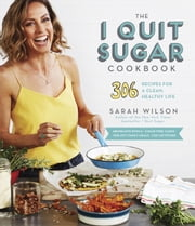 The I Quit Sugar Cookbook - 306 Recipes for a Clean, Healthy Life ebook by Sarah Wilson