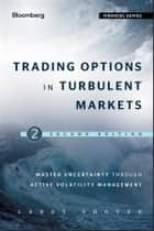 Trading Options in Turbulent Markets ebook by Larry Shover