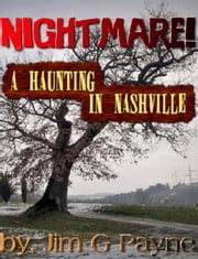 Nightmare! A Haunting in Nashville ebook by Jim G Payne