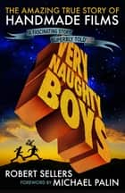 Very Naughty Boys: The Amazing True Story of Handmade Films ebook by