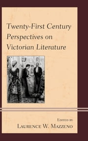 Twenty-First Century Perspectives on Victorian Literature ebook by Laurence W. Mazzeno