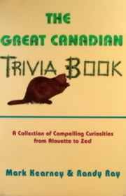 The Great Canadian Trivia Book ebook by Randy Ray,Mark Kearney