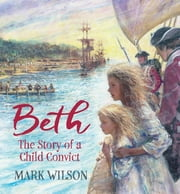 Beth - The Story of a Child Convict ebook by Mark Wilson