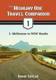 The Highway One Travel Companion: 1: Melbourne to NSW Border ebook by David Taylor