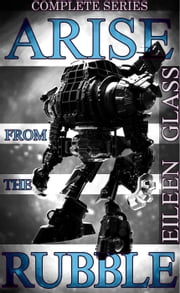 Arise from the Rubble: Complete Series - Arise from the Rubble, #1 ebook by Eileen Glass