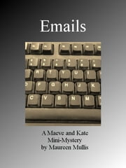 Emails: A Maeve and Kate Mini-Mystery ebook by Maureen Mullis