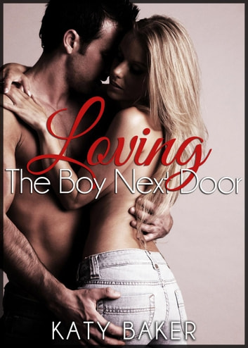 Loving The Boy Next Door - The Boy Next Door, #4 ebook by Katy Baker
