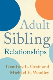Adult Sibling Relationships ebook by Geoffrey Greif,Michael Woolley